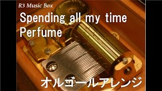 Spending all my time/Perfume【オルゴール】