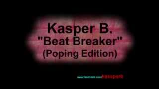 Kasper B. - Beat Breaker (Poping Edition)