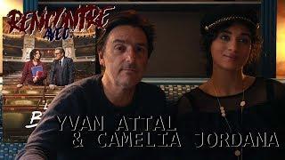Rencontre avec...Yvan ATTAL & Camélia JORDANA