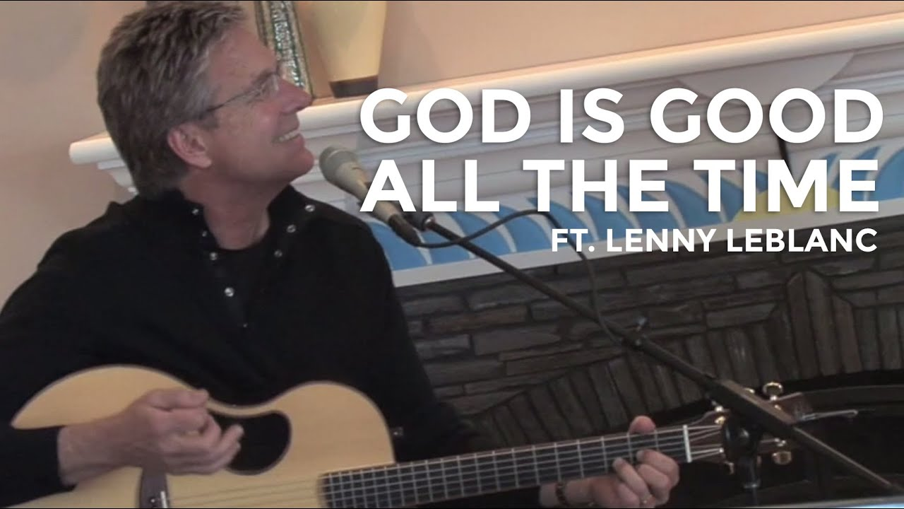Don Moen God Is Good All The Time Ft Lenny Leblanc Acoustic