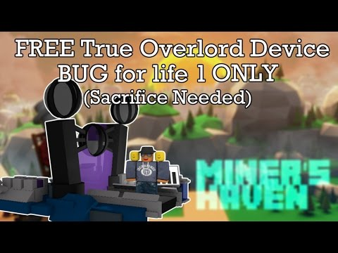 Miners Haven: FREE True Overlord Device bug life 1 (Ultimate Sacrifice)