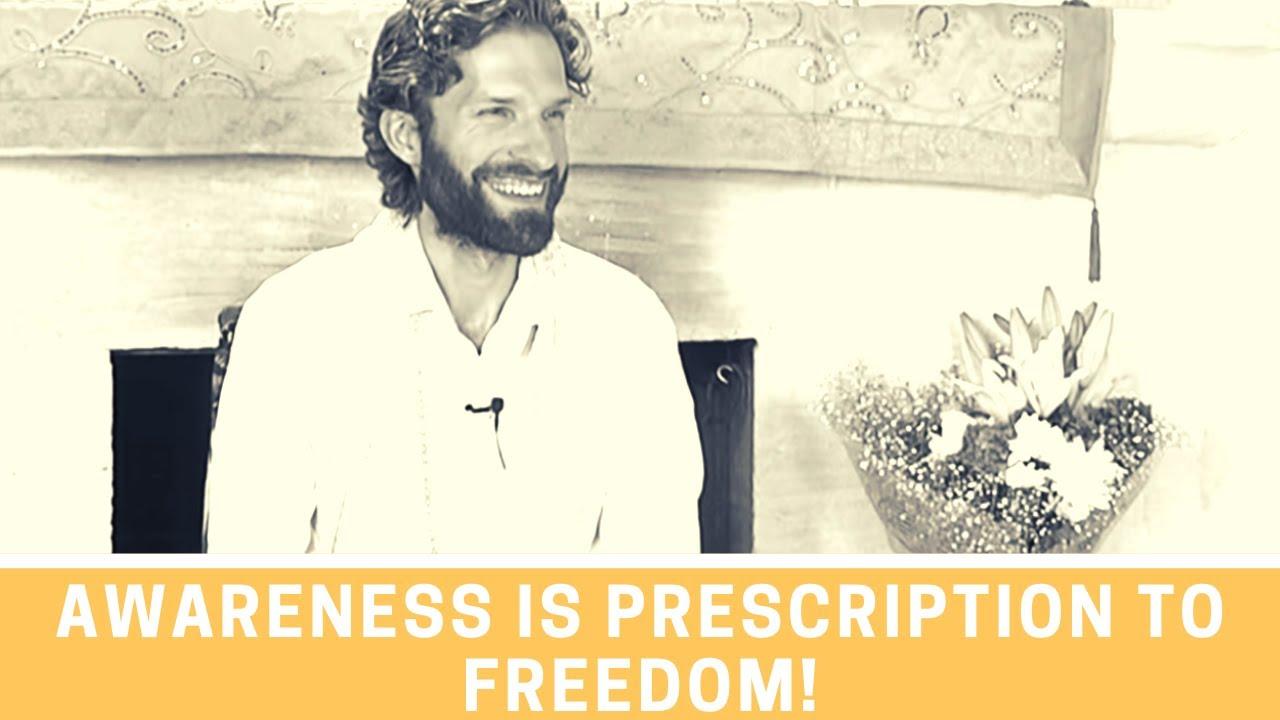 Awareness is Prescription to Freedom! Non-Duality Consciousness