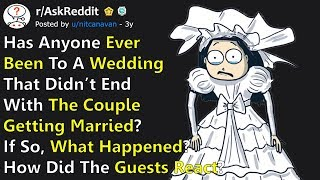 Weddings That Didn't End Up With The Couple Getting Married, What Happened? r/AskReddit
