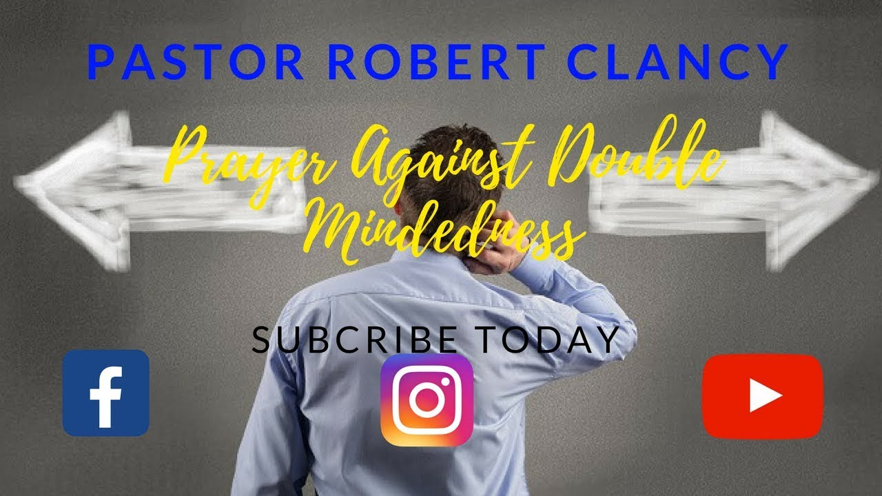 PRAYER AGAINST DOUBLE MINDEDNESS - PST ROBERT CLANCY - YouTube