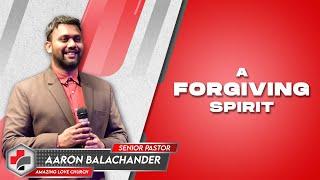 A Forgiving Spirit | Pastor Aaron Balachander