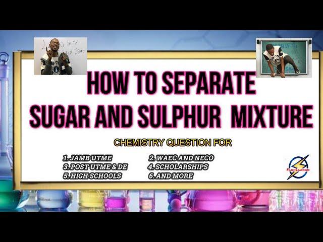 Separation of Sugar & Sulphur Mixture