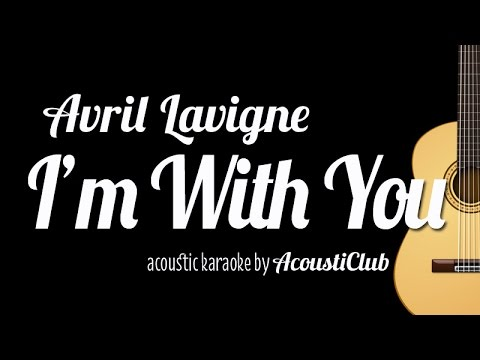 I'm With You - Avril Lavigne [Acoustic Karaoke Instrumental]