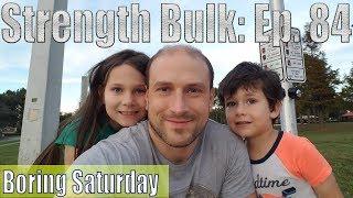 Boring Saturday   Vlog   Strength Bulk Ep. 84