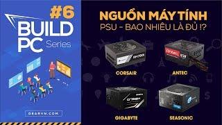 Nguồn (PSU) có quan trọng không, chọn nguồn bao nhiêu là đủ? | GVN BUILD PC #6
