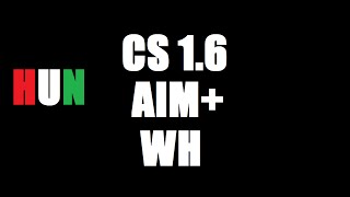 Counter Strike 1.6 Aim + Wh HUN