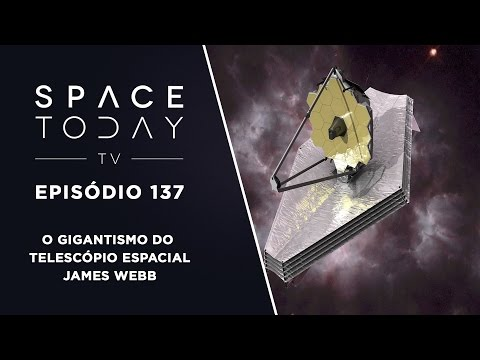 Space Today Ep.137 - O Gigantismo do Telescópio Espacial James Webb