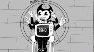 |MAD| Bendy, ECHO