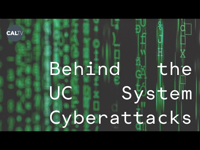 Behind the UC Systemwide Cyberattacks | CalTV News