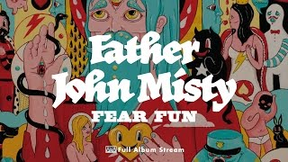 Father John Misty - Fear Fun [FULL ALBUM STREAM]