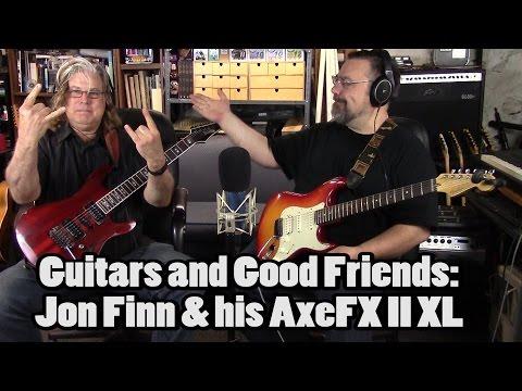 Guitars and Good Friends:  Jon Finn - Part1 - AxeFX II XL