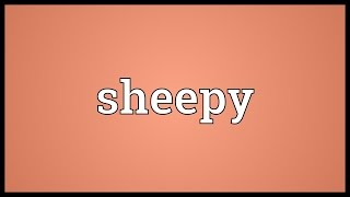 Sheepy Meaning