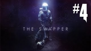 The Swapper - Gameplay Walkthrough Part 4 - MAKING ME FEEL SMART!! (PC Gameplay HD)