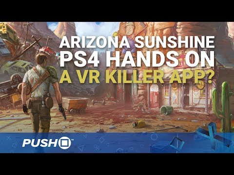 Arizona Sunshine PS4 Hands On: VR Zombies | PlayStation VR Aim Controller | PS4 Pro Gameplay Footage