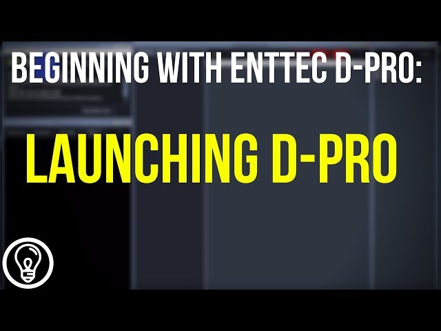 Launching D Pro - Beginning With ENTTEC D-Pro