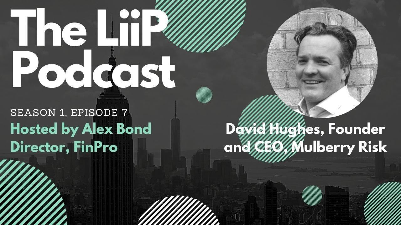 The LiiP Podcast - S1, E7, David Hughes, CEO & Founder, Mulberry Risk