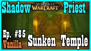 Clearing Vanilla Sunken Temple as a Shadow Priest! Ep #85 [Classic World of Warcraft Let's Play]