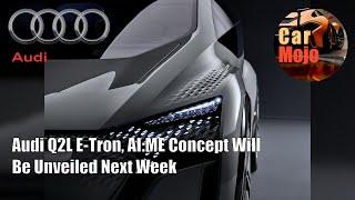 Audi Q2L E-Tron, AI:ME Concept Will Be Unveiled Next Week   CarMojo