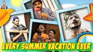 EVERY SUMMER VACATION EVER  - TheAachaladka