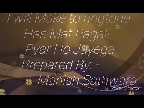 Has Mat Pagali Pyar Ho JayeGa Ringtone Or Status