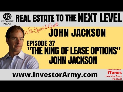 "Episode #37 -  ""The King Of Lease Options"" John Jackson"