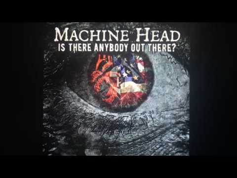 Machine Head - Is There Anybody Out There? - Lyrics