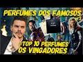 TOP 10 PERFUMES DOS FAMOSOS - OS VINGADORES | AVENGERS | HOMEM DE FERRO | HULK | THOR