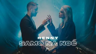 HENNY - SAMO NA NOC (OFFICIAL VIDEO)