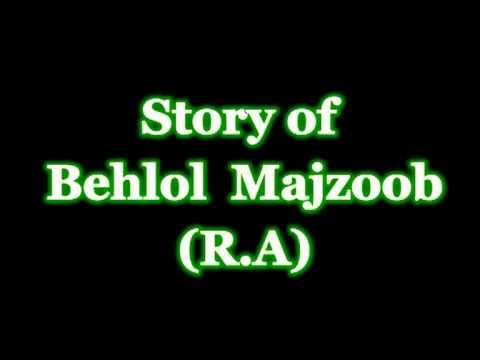 Story of Behlol Majzoob (RA) By Maulana Tariq Jameel Sahab.