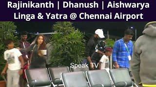 Rajinikanth   Dhanush and Aishwarya Dhanush Family @ Chennai Airport   After Maari 2 & 2.O Movies