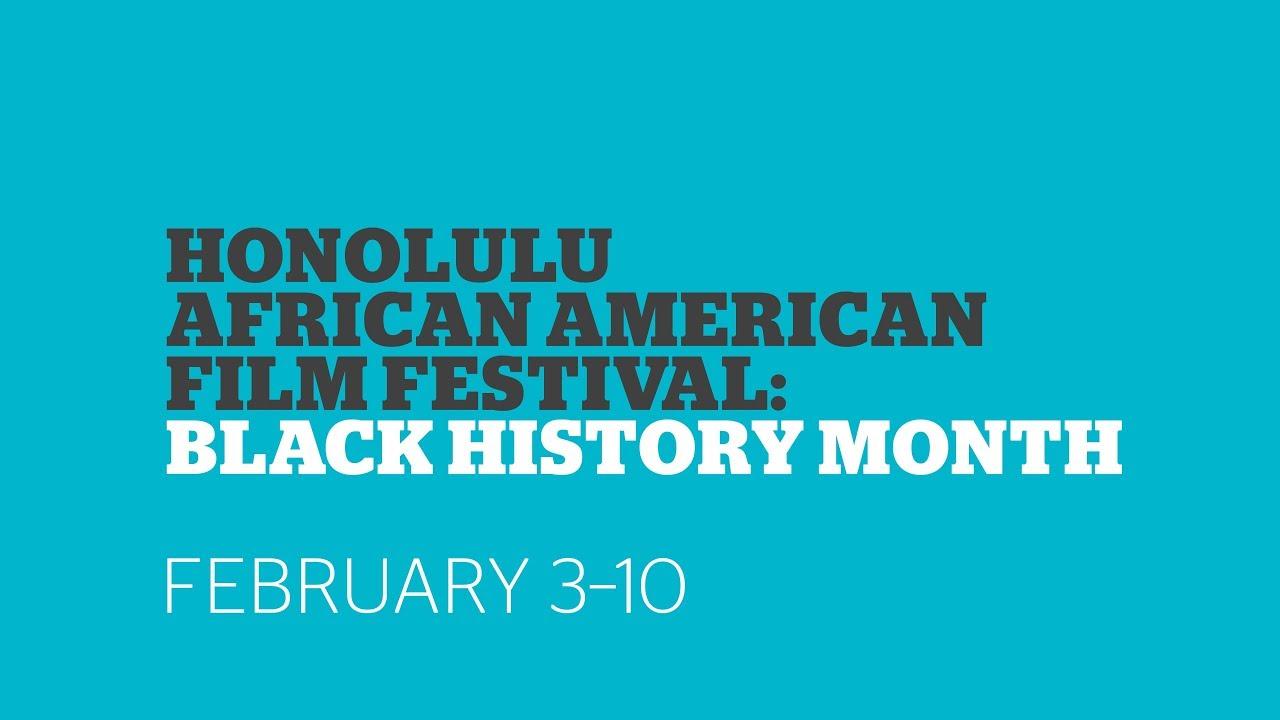 Honolulu African American Film Festival: Black History Month