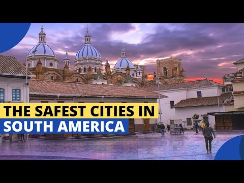 THE SAFEST CITIES IN SOUTH AMERICA