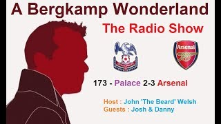 The #ABWRadioShow : 173 - Crystal Palace 2-3 Arsenal