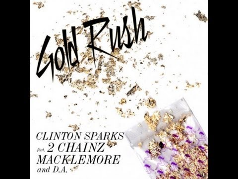 Clinton Sparks Ft 2 Chainz, Macklemore & D.A. - Gold Rush (New Song Video Review 2013) Lyrics