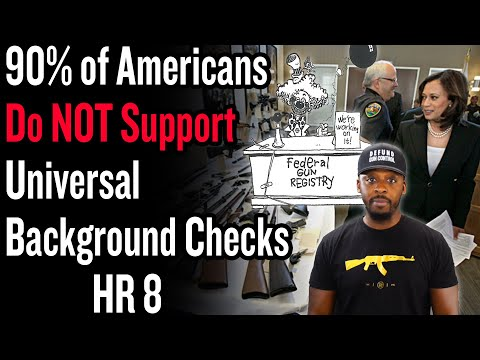 90% of Americans Do NOT Support Universal Background Checks – HR 8