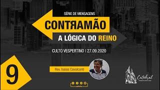 Contramão: a lógica do Reino - parte 9 | Rev. Isaías Cavalcanti - Pastor Auxiliar