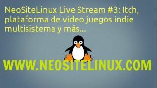 NeoSiteLinux Live Stream #3: Itch,  plataforma de video juegos indie  multisistema y más...