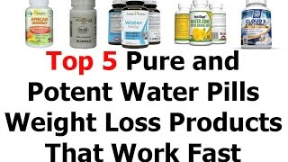 Top 5 Pure and Potent Water Pills Review Or Weight Loss Products That Work Fast 2016 Video 54