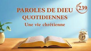 Paroles de Dieu quotidiennes   « Les paroles de Dieu à l'univers entier : Chapitre 9 »   Extrait 239