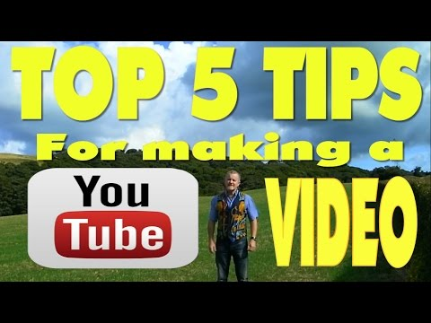 TOP 5 TIPS - MAKING YOUTUBE VIDEOS FOR NEWBIES