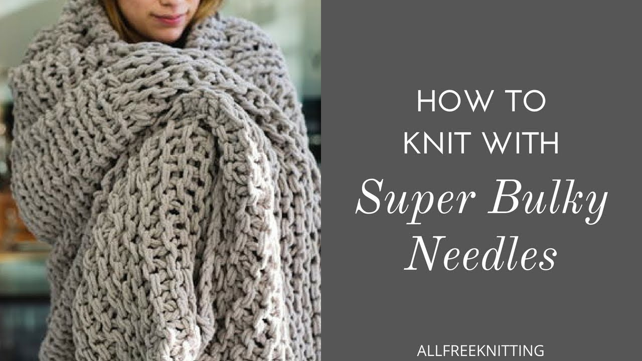 How To Knit With Super Bulky Needles Youtube
