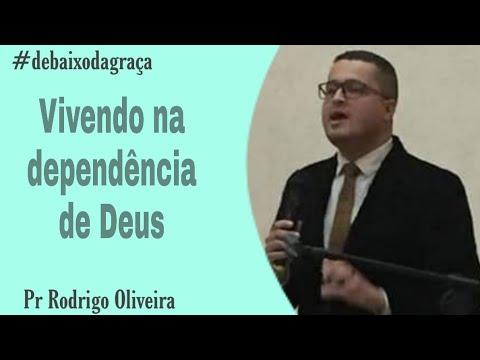 Pr. Rodrigo de Oliveira - Vivendo na dependência de Deus