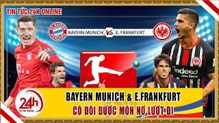 Tin nóng bóng đá ngày 24/5 Bayern Munich xử đẹp Frankfurt | Tin bóng đá Châu Âu