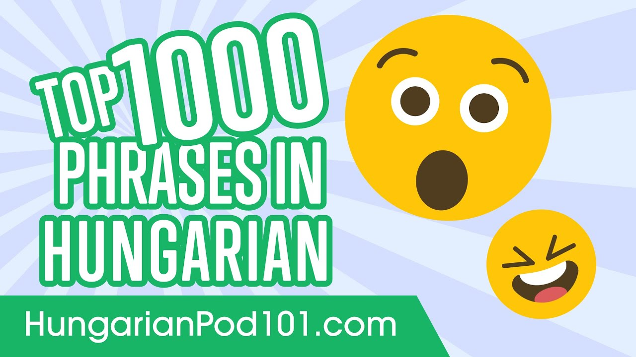 Top 1000 Most Useful Phrases In Hungarian Youtube