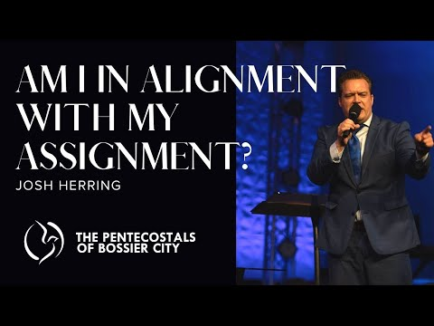 """Am I In Alignment With My Assignment?"" – Josh Herring"