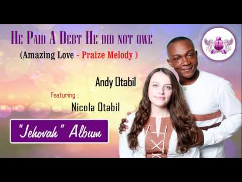 He Paid A Debt  - Amazing Love Praises Melody